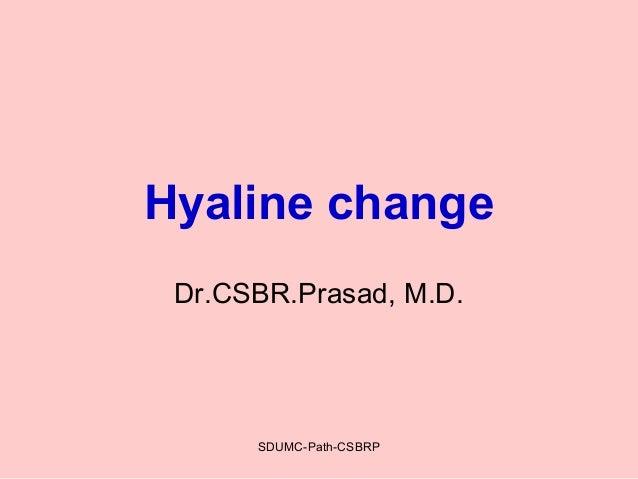 SDUMC-Path-CSBRP Hyaline change Dr.CSBR.Prasad, M.D.