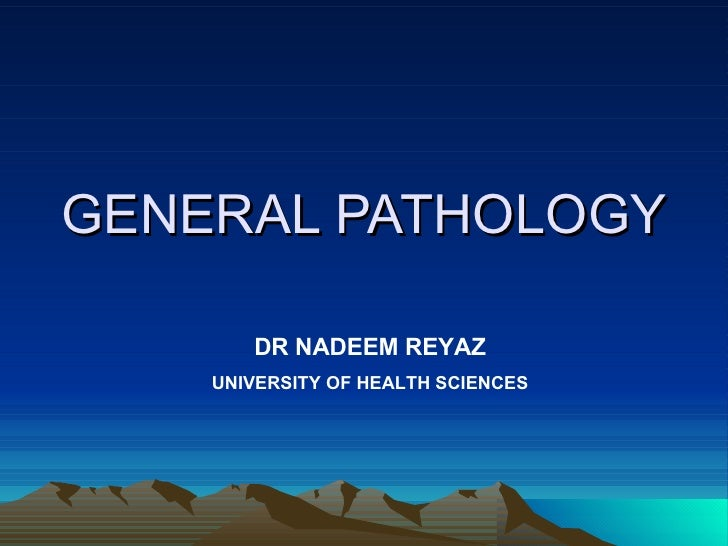 GENERAL PATHOLOGY DR NADEEM REYAZ UNIVERSITY OF HEALTH SCIENCES