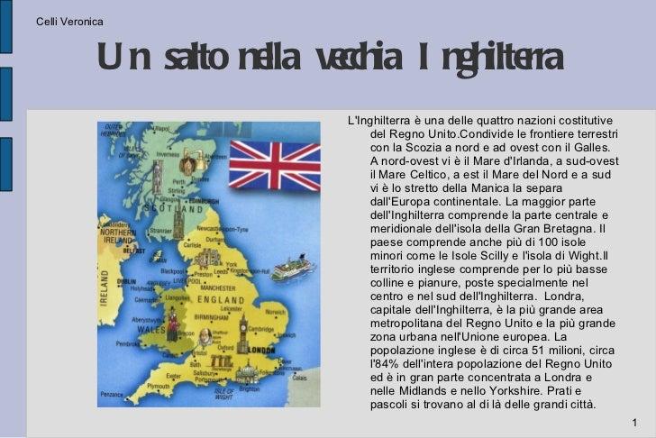 Un salto nella vecchia Inghilterra <ul>L'Inghilterra è una delle quattro nazioni costitutive del Regno Unito.Condivide le ...