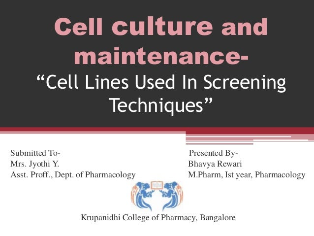 "Cell culture and maintenance- ""Cell Lines Used In Screening Techniques"" Submitted To- Presented By- Mrs. Jyothi Y. Bhavya ..."
