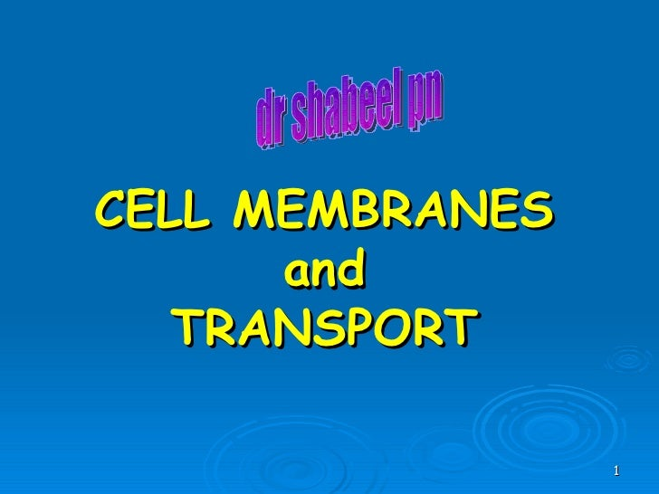 CELL MEMBRANES and TRANSPORT dr shabeel pn