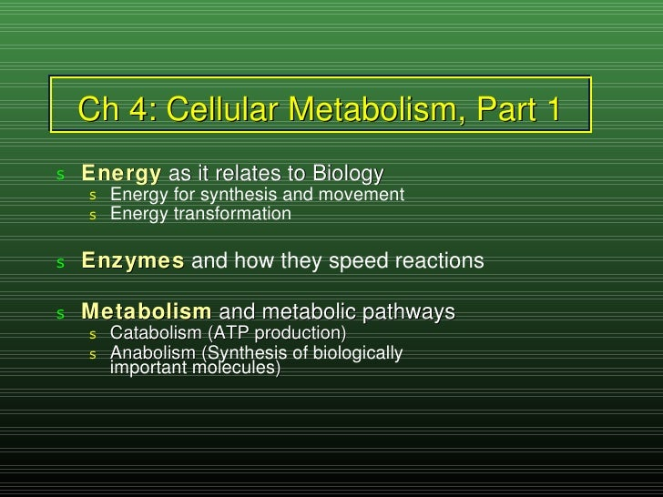 Ch 4: Cellular Metabolism, Part 1 <ul><li>Energy  as it relates to Biology </li></ul><ul><ul><li>Energy for synthesis and ...