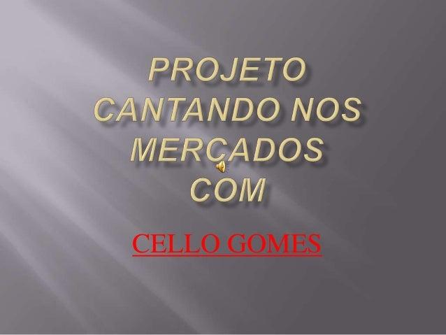 CELLO GOMES