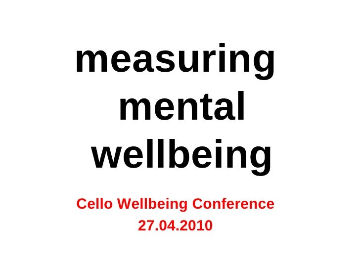 measuring mental wellbeing Cello Wellbeing Conference 27.04.2010