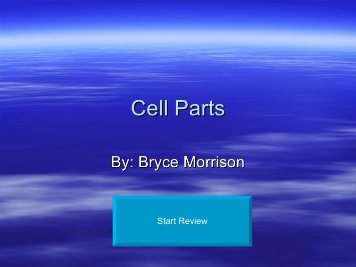 Cell Parts By: Bryce Morrison Start Review