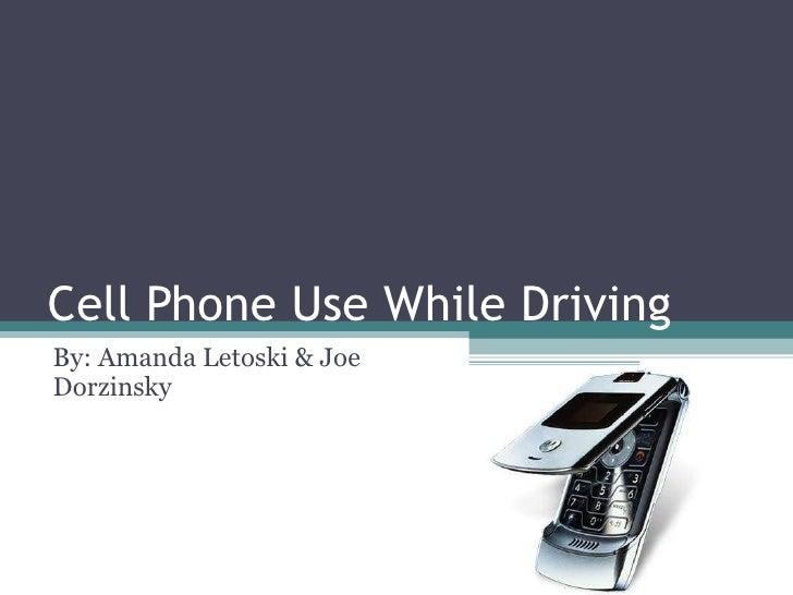 Cell Phone Use While Driving By: Amanda Letoski & Joe Dorzinsky