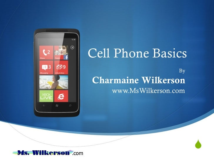 Cell Phone Basics By Charmaine Wilkerson www.MsWilkerson.com
