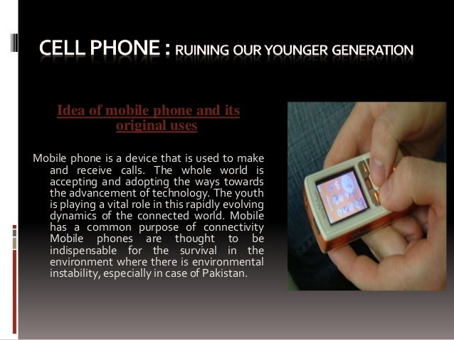 mobile phone todays young generation The researchers believe mobile phone use has become so common, it is important to have a better understanding of what drives these types of technological addictions previous studies have revealed young adults, aged 18 to 29, send on average 1095 texts a day, or approximately 3,200 messages a month they receive an additional.