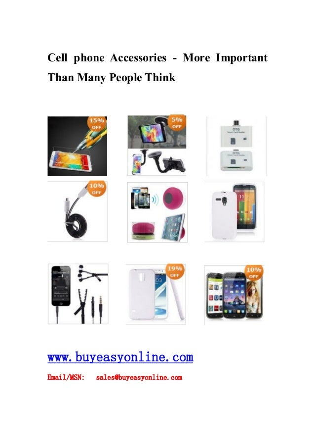 Cell phone Accessories - More Important Than Many People Think www.buyeasyonline.com Email/MSN: sales@buyeasyonline.com