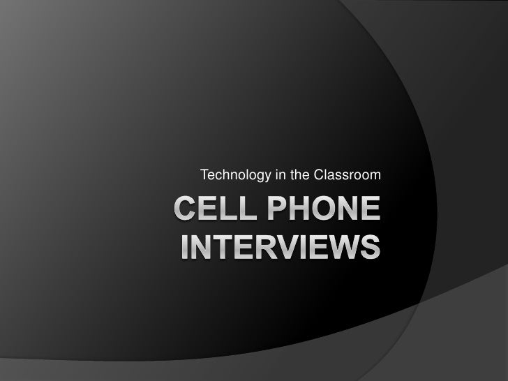 Cell Phone Interviews<br />Technology in the Classroom<br />