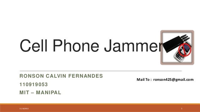 Cell Phone Jammer RONSON CALVIN FERNANDES  Mail To : ronson425@gmail.com  110919053 MIT – MANIPAL 11/18/2013  1