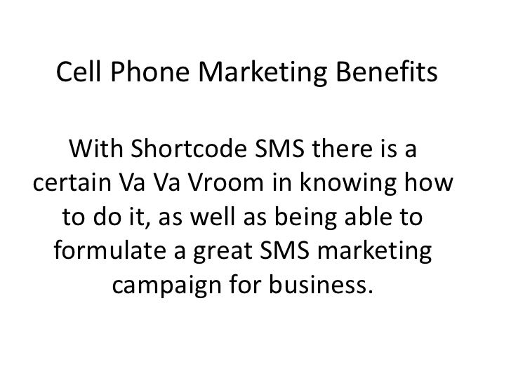 Cell Phone Marketing Benefits<br />With Shortcode SMS there is a certain VaVa Vroom in knowing how to do it, as well as be...