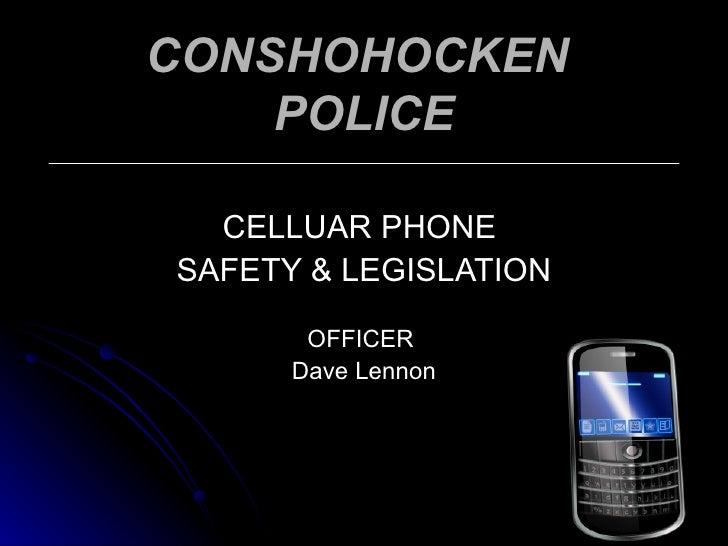 CONSHOHOCKEN  POLICE CELLUAR PHONE  SAFETY & LEGISLATION OFFICER  Dave Lennon