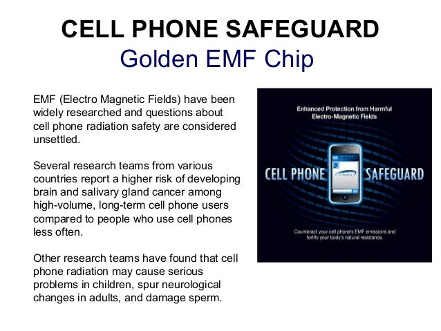 CELL PHONE SAFEGUARD         Golden EMF ChipEMF (Electro Magnetic Fields) have beenwidely researched and questions aboutce...