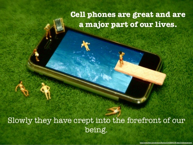 cell phones in our lives Cell phones are perhaps the single most ubiquitous technological item for the average person while they serve the purpose of connecting us to each other in vast.