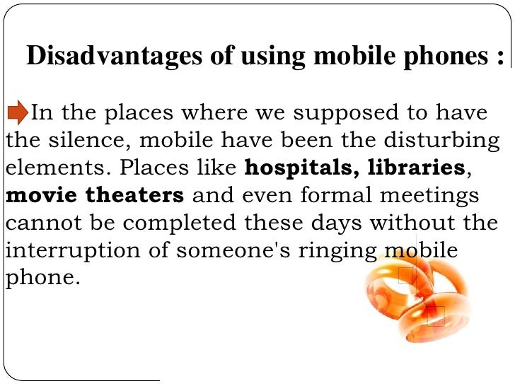 "cell phones advantages and disadvantages Advantages & disadvantages of allowing cell phones in school it's a common complaint children use to coax parents into buying a cell phone for them: ""but everyone else has one."
