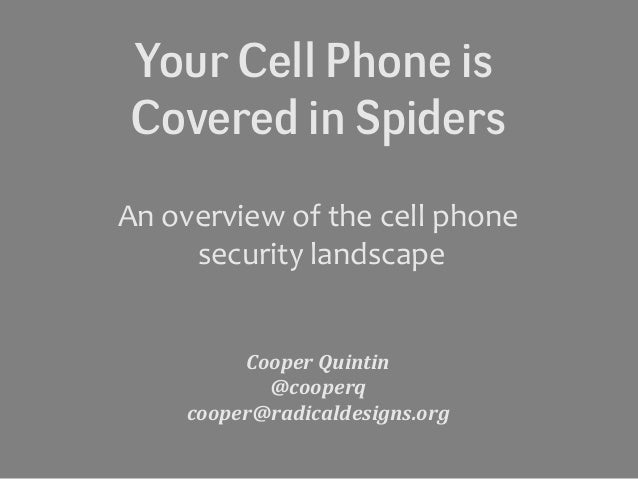 Your Cell Phone isCovered in SpidersAn overview of the cell phonesecurity landscapeCooper Quintin@cooperqcooper@radicaldes...