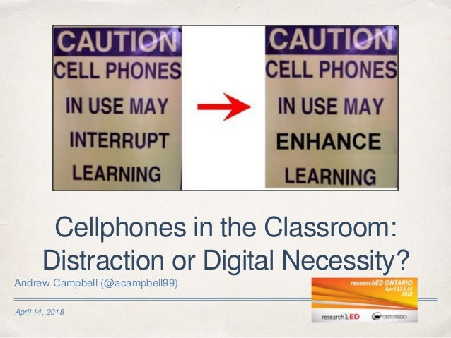 April 14, 2018 Cellphones in the Classroom: Distraction or Digital Necessity? Andrew Campbell (@acampbell99)