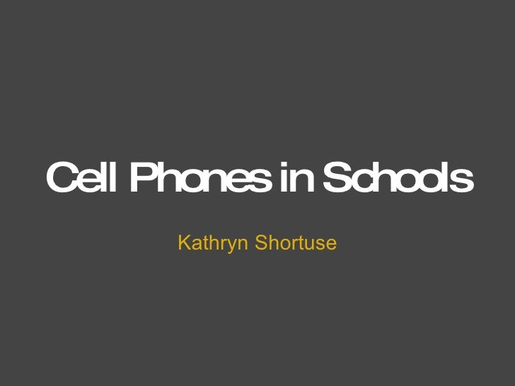 Cell Phones in Schools Kathryn Shortuse