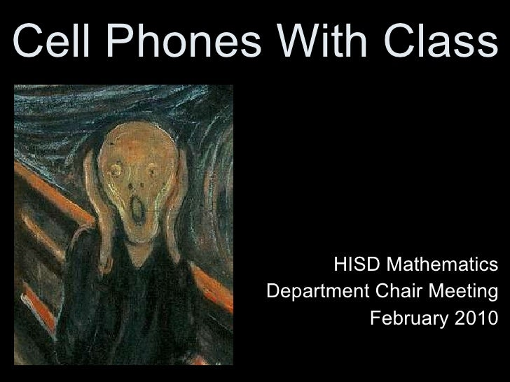 Cell Phones With Class HISD Mathematics Department Chair Meeting February 2010 This presentation uses ideas from J. Lamb's...
