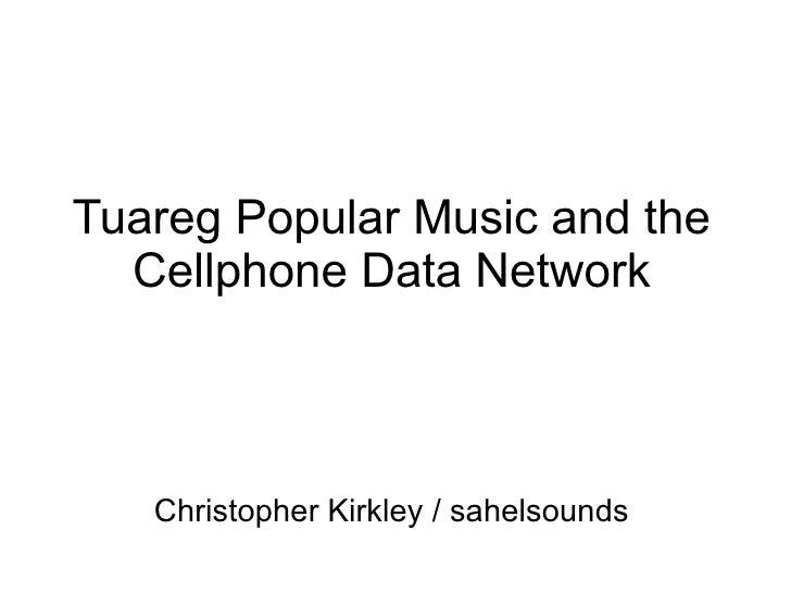 Tuareg Popular Music and the  Cellphone Data Network   Christopher Kirkley / sahelsounds