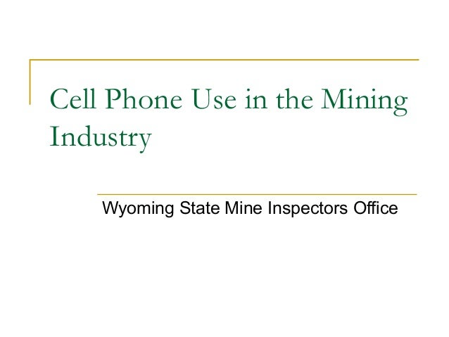 Cell Phone Use in the Mining Industry Wyoming State Mine Inspectors Office
