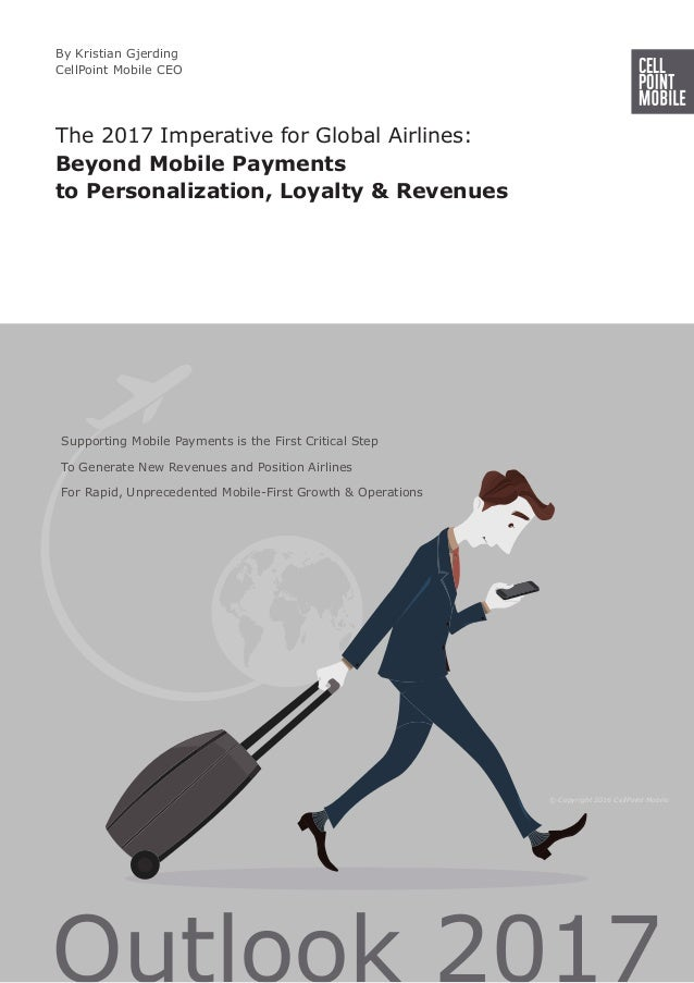 The 2017 Imperative for Global Airlines: Beyond Mobile Payments to Personalization, Loyalty & Revenues Supporting Mobile P...