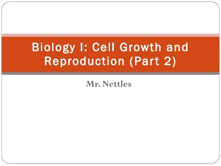 Mr. Nettles Biology I: Cell Growth and Reproduction (Part 2)