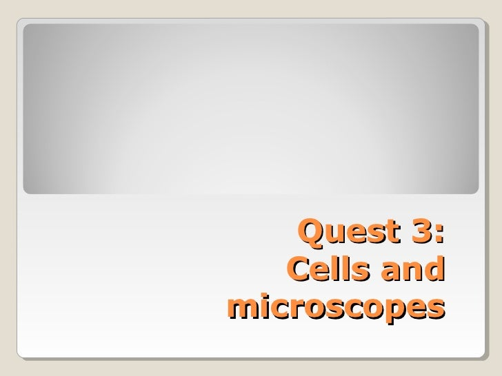 Quest 3:   Cells andmicroscopes