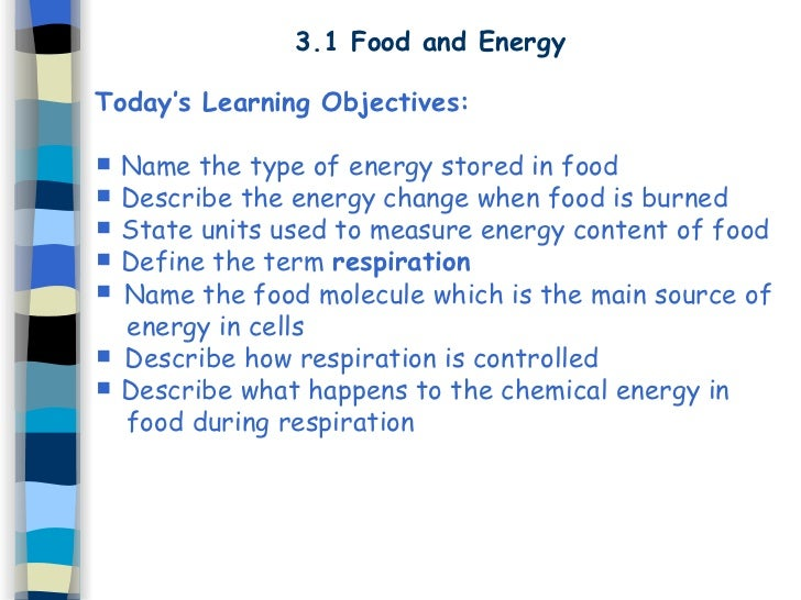 3.1 Food and Energy <ul><li>Today's Learning Objectives: </li></ul><ul><li>Name the type of energy stored in food </li></u...