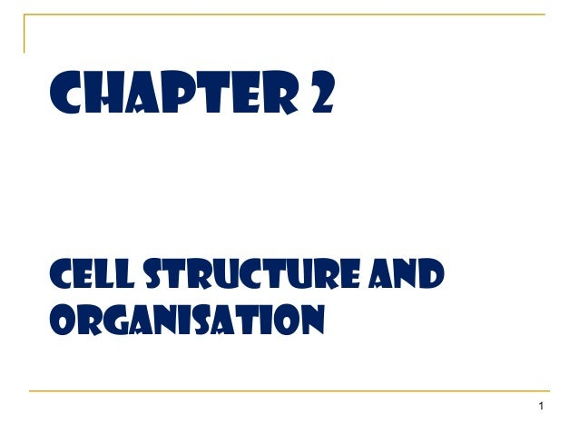 Chapter 2CELL Structure andorganisation                     1