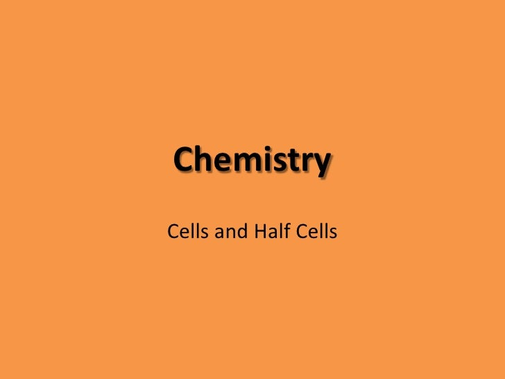 Chemistry<br />Cells and Half Cells<br />