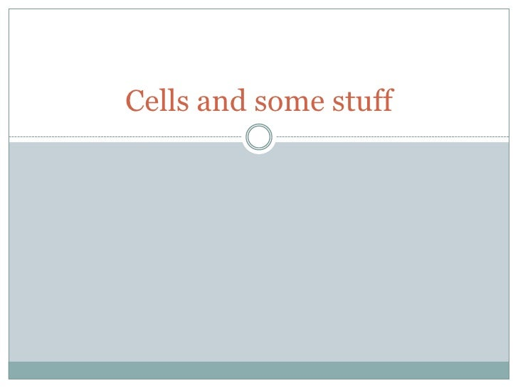 Cells and some stuff<br />