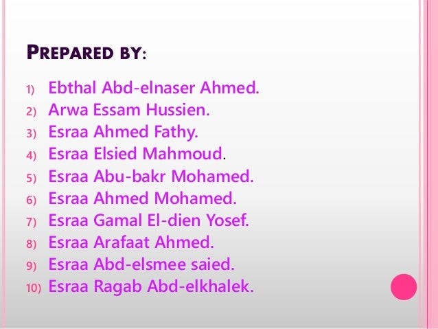 PREPARED BY: 1) Ebthal Abd-elnaser Ahmed. 2) Arwa Essam Hussien. 3) Esraa Ahmed Fathy. 4) Esraa Elsied Mahmoud. 5) Esraa A...