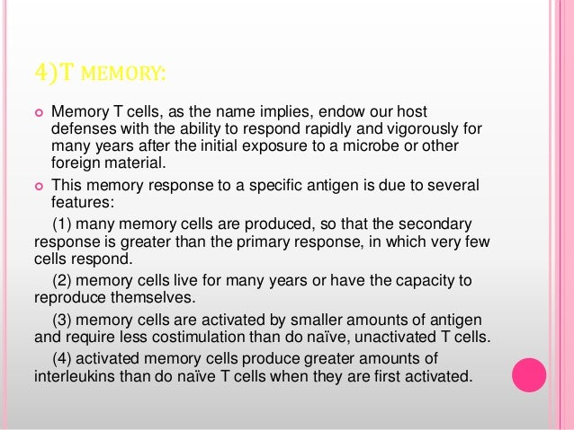 4)T MEMORY:  Memory T cells, as the name implies, endow our host defenses with the ability to respond rapidly and vigorou...