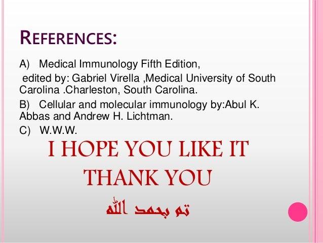 REFERENCES: A) Medical Immunology Fifth Edition, edited by: Gabriel Virella ,Medical University of South Carolina .Charles...