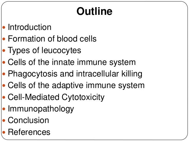 Outline  Introduction  Formation of blood cells  Types of leucocytes  Cells of the innate immune system  Phagocytosis...