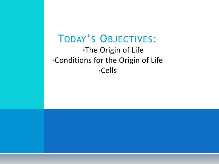 Today's Objectives:<br /><ul><li>The Origin of Life