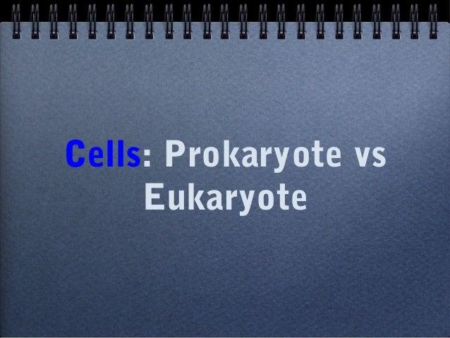 Cells: Prokaryote vsEukaryote