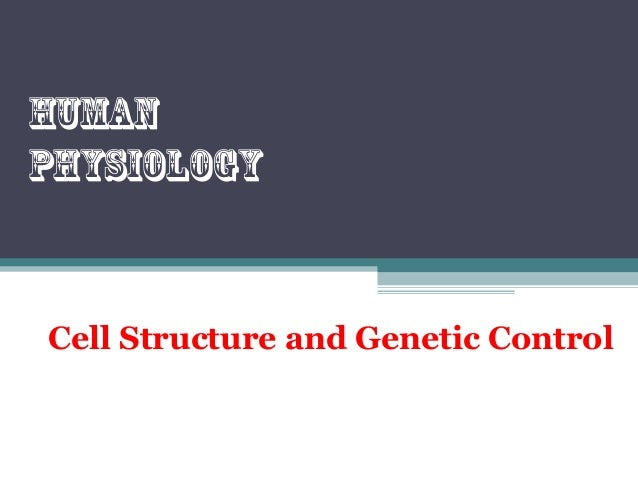 Cell Structure and Genetic Control Human physiology