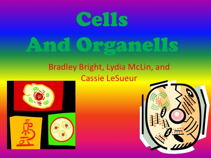 CellsAnd Organells Bradley Bright, Lydia McLin, and         Cassie LeSueur