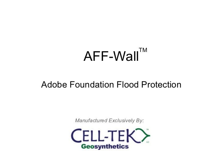 AFF-Wall Adobe Foundation Flood Protection TM Manufactured Exclusively By: