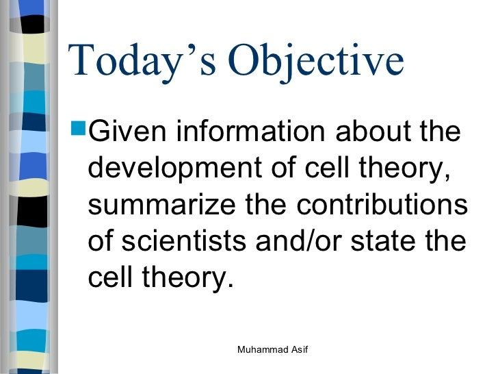 Today's   Objective <ul><li>Given information about the development of cell theory, summarize the contributions of scienti...