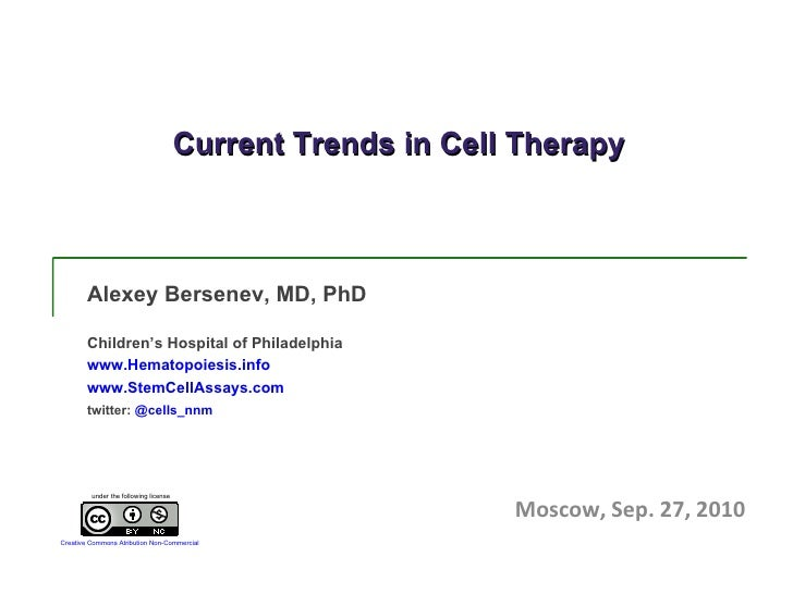 Current Trends in Cell Therapy Alexey Bersenev, MD, PhD Children's Hospital of Philadelphia www.Hematopoiesis.info www.Ste...