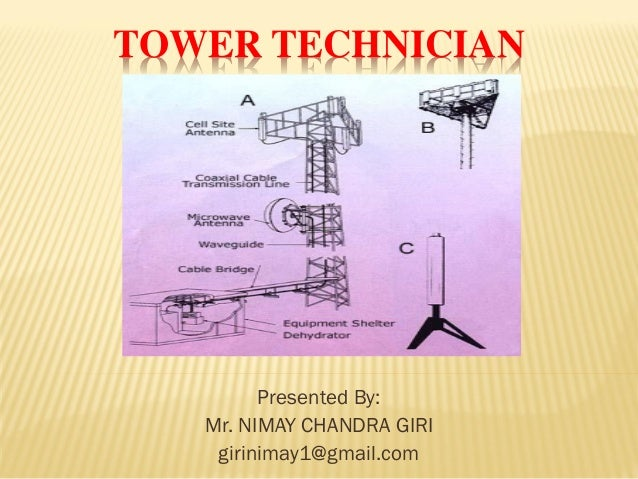 TOWER TECHNICIAN  Presented By:  Mr. NIMAY CHANDRA GIRI  girinimay1@gmail.com