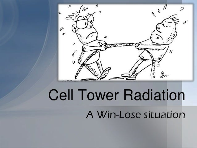 Cell Tower Radiation     A Win-Lose situation