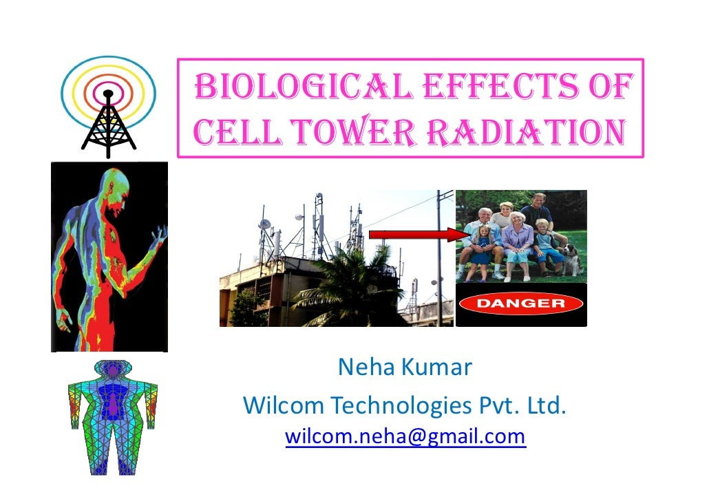 BIOLOGICAL EFFECTS OFCELL TOWER RADIATION          Neha Kumar  Wilcom Technologies Pvt. Ltd.     wilcom.neha@gmail.com
