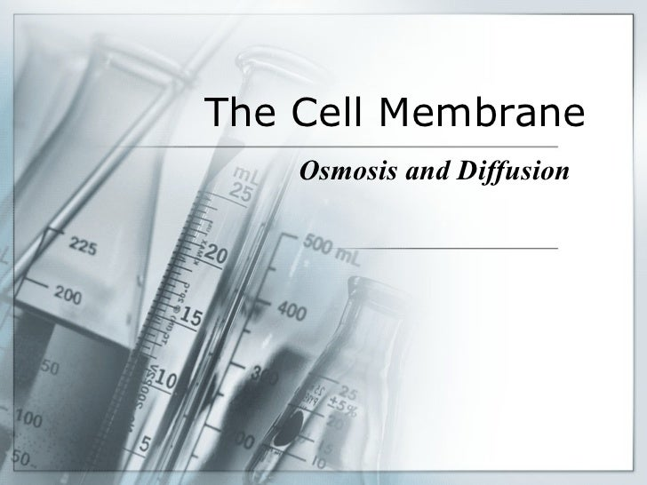 The Cell Membrane Osmosis and Diffusion