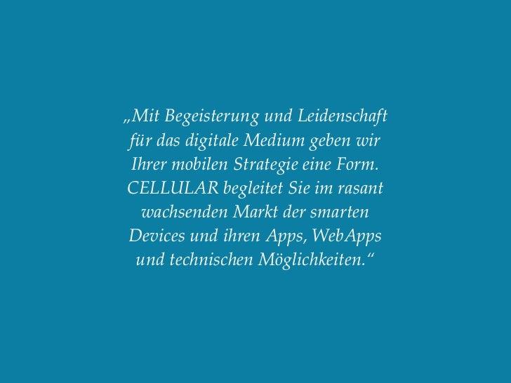 """""""Mit Begeisterung und Leidenschaft für das digitale Medium geben wir Ihrer mobilen Strategie eine Form.CELLULAR begleitet ..."""