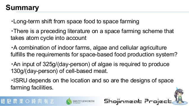 Summary ・Long-term shift from space food to space farming ・There is a preceding literature on a space farming scheme that ...